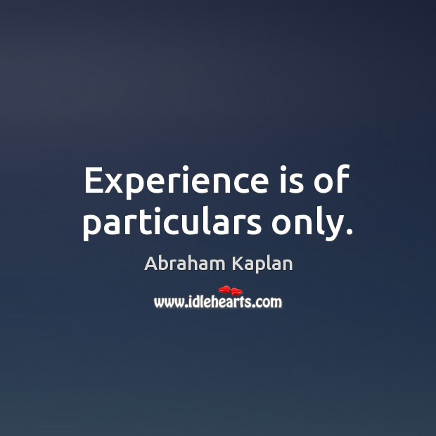 Image, Experience is of particulars only.
