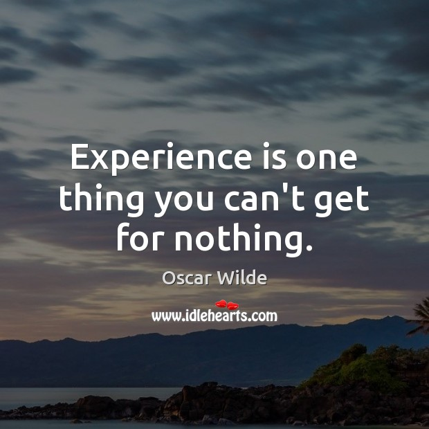 Experience is one thing you can't get for nothing. Experience Quotes Image