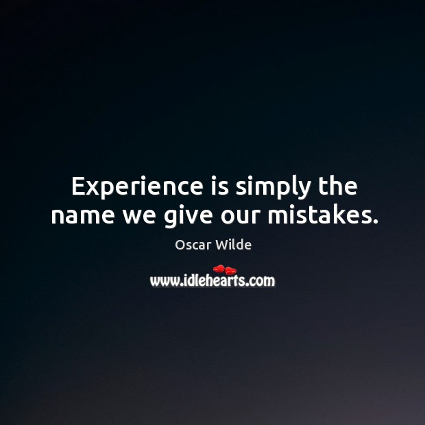 Image, Experience is simply the name we give our mistakes.