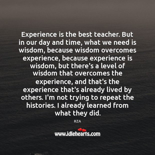 Experience is the best teacher. But in our day and time, what RZA Picture Quote