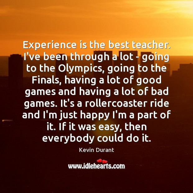 Image, Experience is the best teacher. I've been through a lot – going