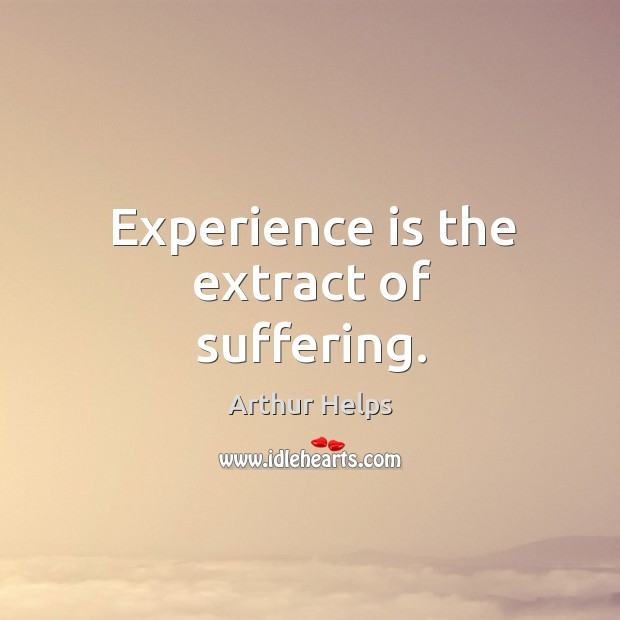 Image, Experience is the extract of suffering.