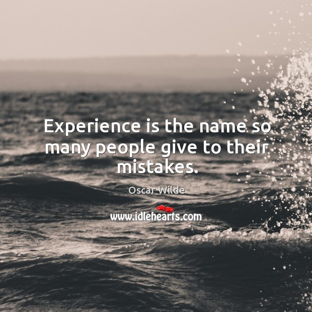 Experience is the name so many people give to their mistakes. Image