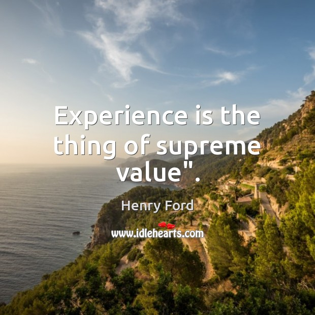 "Experience is the thing of supreme value"". Experience Quotes Image"