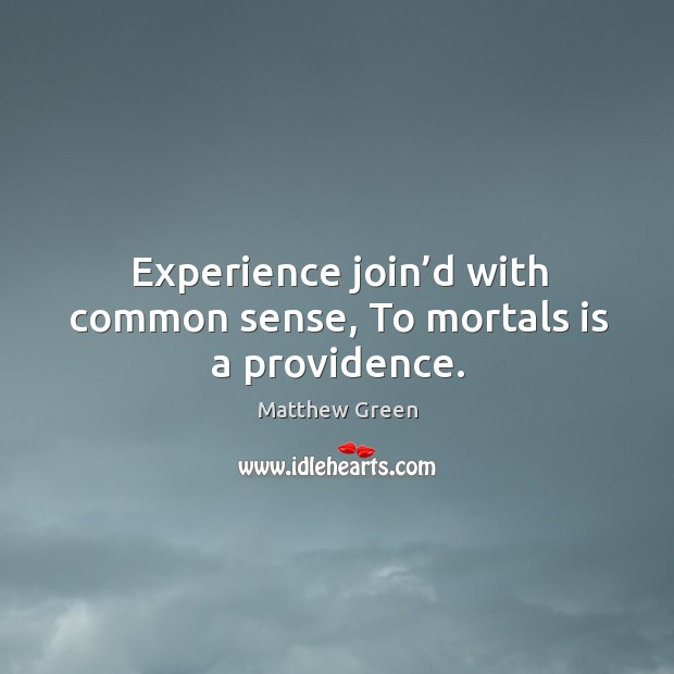 Experience join'd with common sense, to mortals is a providence. Image