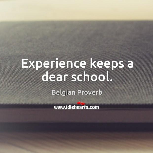 Experience keeps a dear school. Belgian Proverbs Image