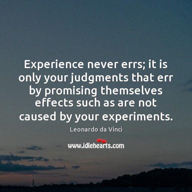 Experience never errs; it is only your judgments that err by promising Image