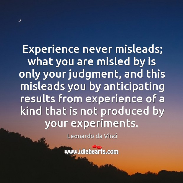 Experience never misleads; what you are misled by is only your judgment, Image
