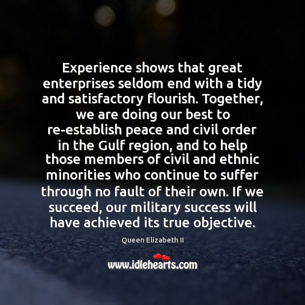Experience shows that great enterprises seldom end with a tidy and satisfactory Queen Elizabeth II Picture Quote