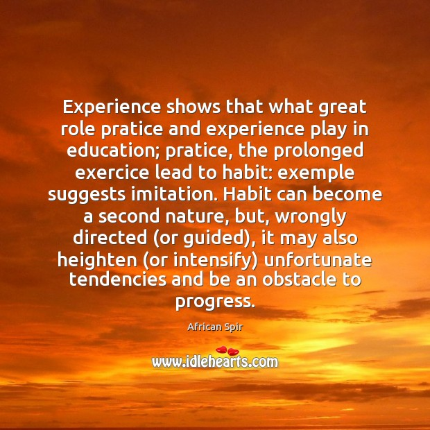 Experience shows that what great role pratice and experience play in education; African Spir Picture Quote