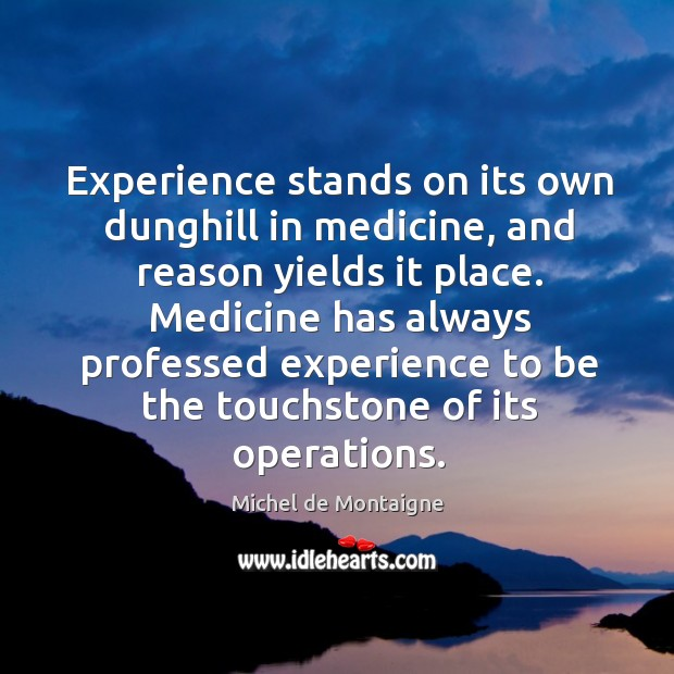 Experience stands on its own dunghill in medicine, and reason yields it Image