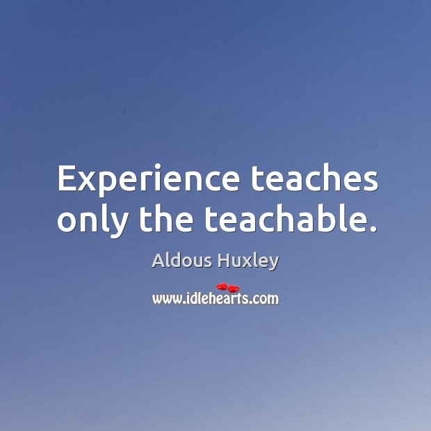 Image, Experience teaches only the teachable.