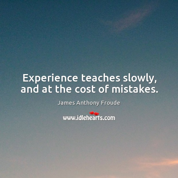 Image, Experience teaches slowly, and at the cost of mistakes.
