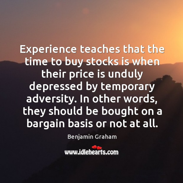 Image, Experience teaches that the time to buy stocks is when their price
