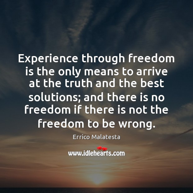 Experience through freedom is the only means to arrive at the truth Freedom Quotes Image