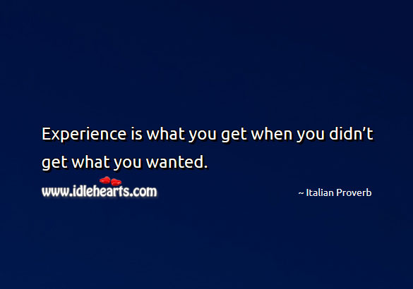 Image, Experience is what you get when you didn't get what you wanted.