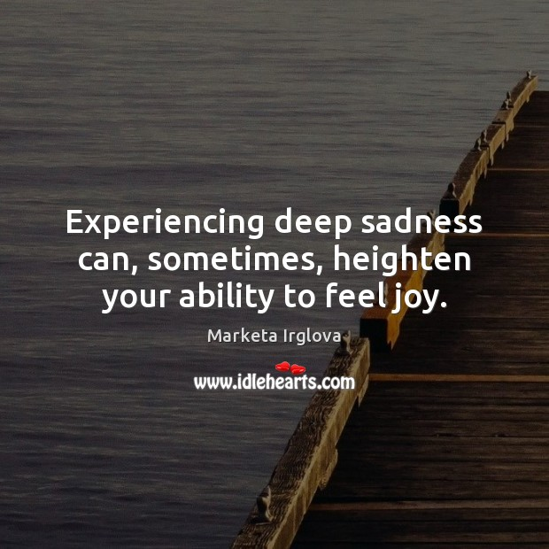 Experiencing deep sadness can, sometimes, heighten your ability to feel joy. Image