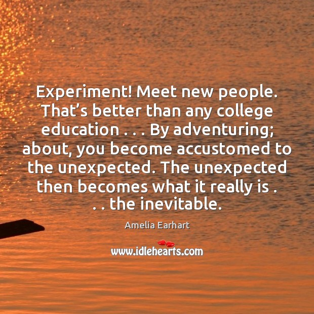 Image, Experiment! Meet new people. That's better than any college education . . . By