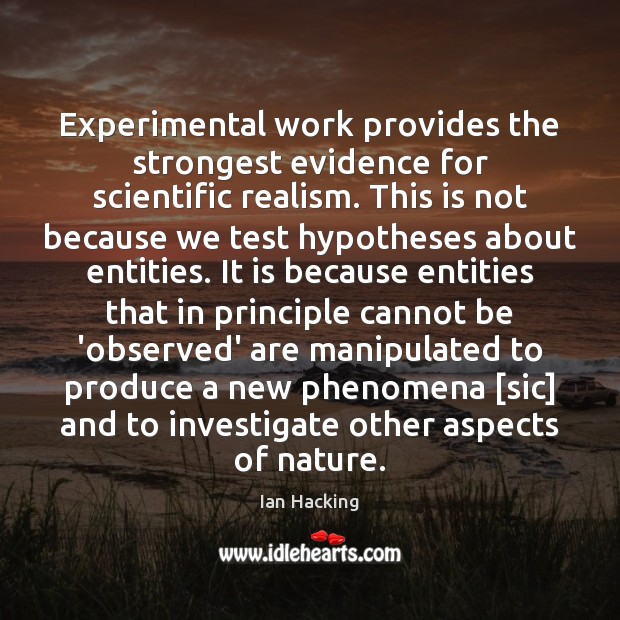Experimental work provides the strongest evidence for scientific realism. This is not Image