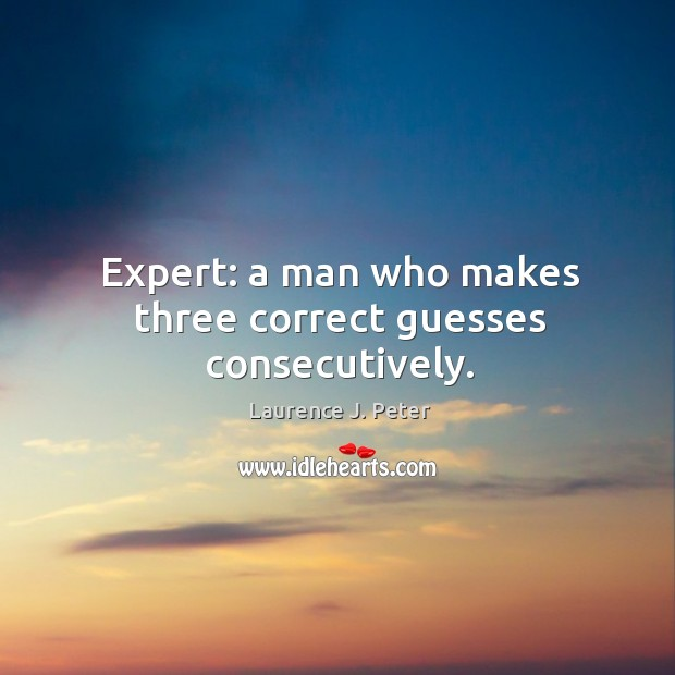 Expert: a man who makes three correct guesses consecutively. Image