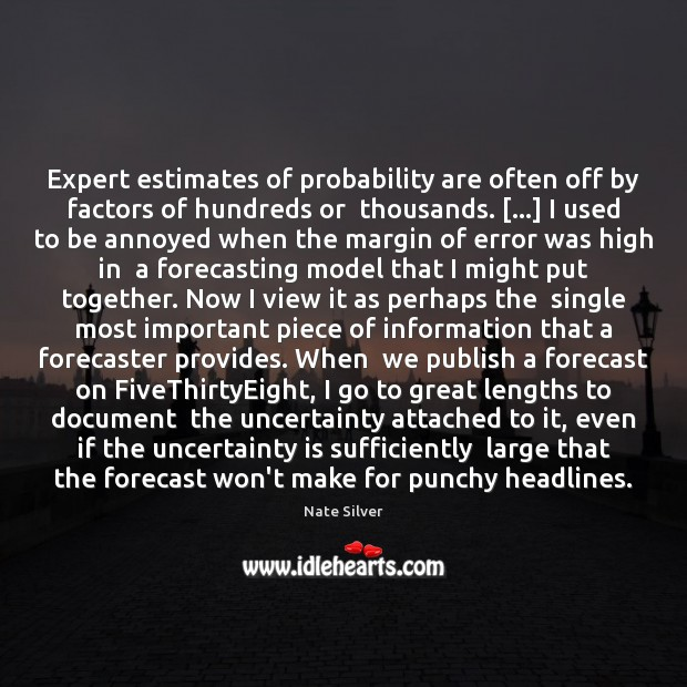 Expert estimates of probability are often off by factors of hundreds or Nate Silver Picture Quote