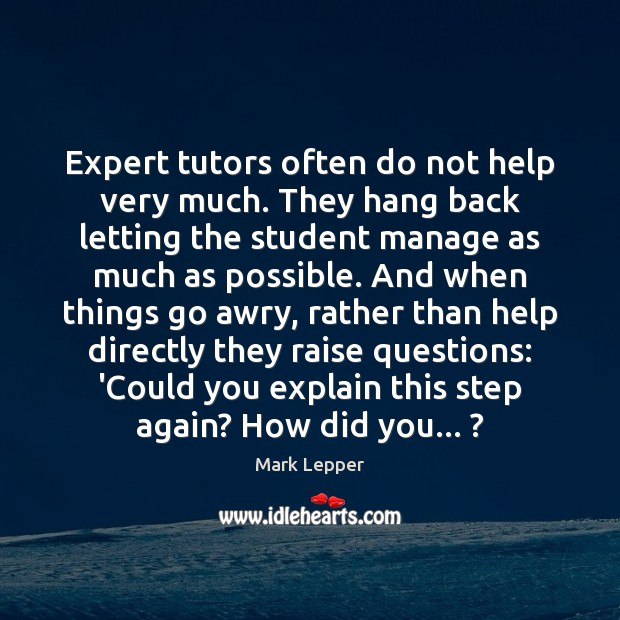 Image, Expert tutors often do not help very much. They hang back letting