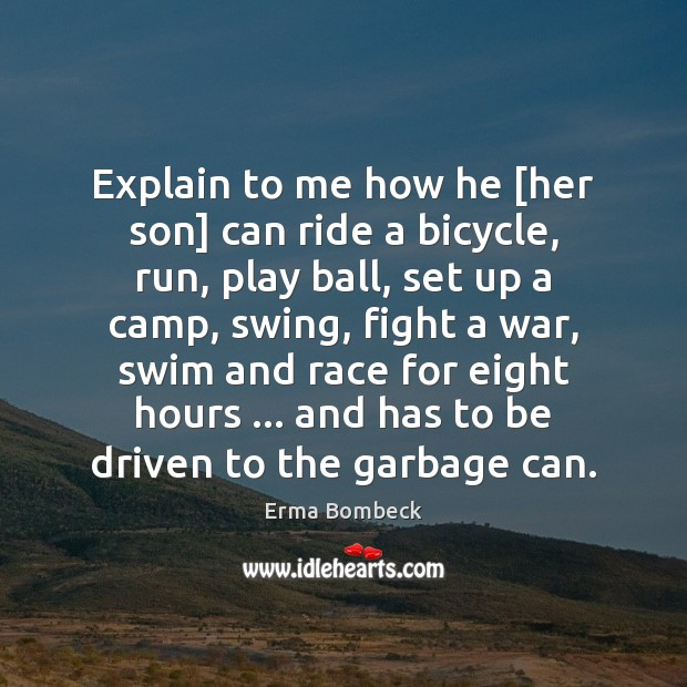 Explain to me how he [her son] can ride a bicycle, run, Image