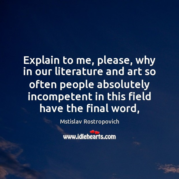 Explain to me, please, why in our literature and art so often Mstislav Rostropovich Picture Quote
