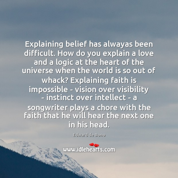 Explaining belief has alwayas been difficult. How do you explain a love Edward de Bono Picture Quote