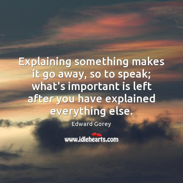 Explaining something makes it go away, so to speak; what's important is Image