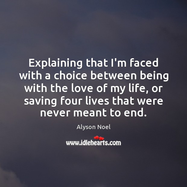 Explaining that I'm faced with a choice between being with the love Image