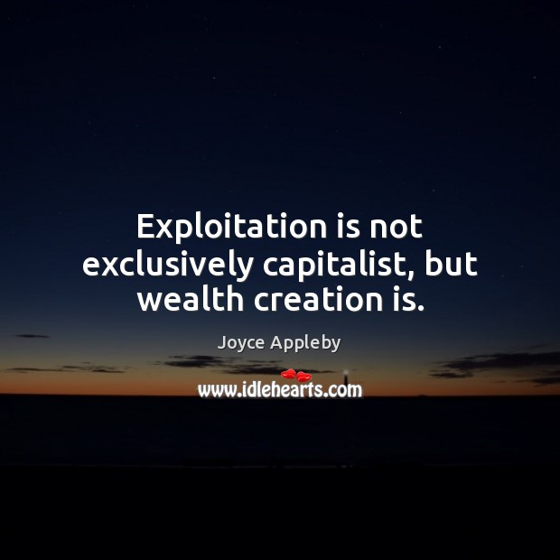 Image, Exploitation is not exclusively capitalist, but wealth creation is.