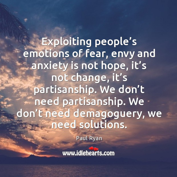 Image, Exploiting people's emotions of fear, envy and anxiety is not hope, it's not change, it's partisanship.