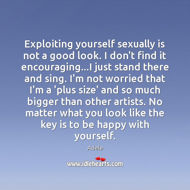 Exploiting yourself sexually is not a good look. I don't find it Adele Picture Quote