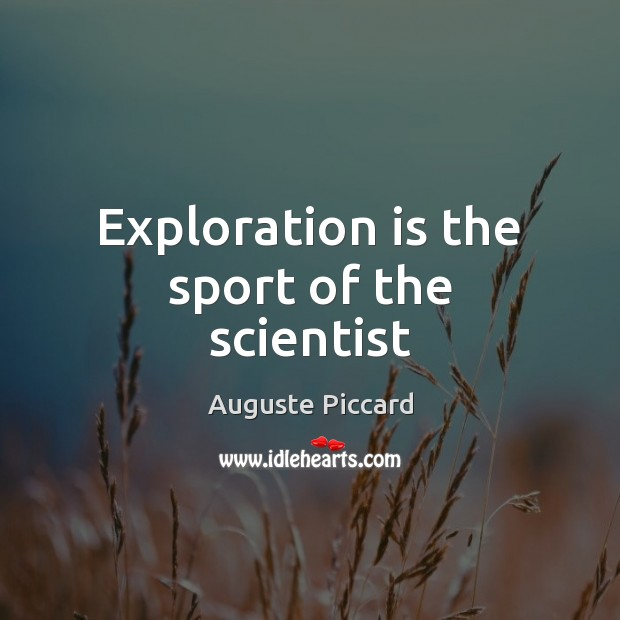 Image, Exploration is the sport of the scientist
