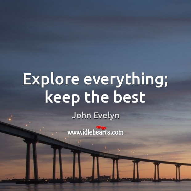 Explore everything; keep the best John Evelyn Picture Quote