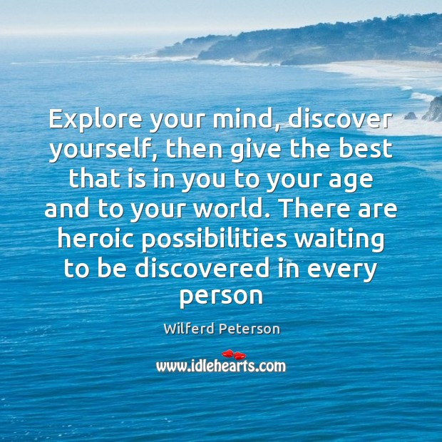 Explore your mind, discover yourself, then give the best that is in Image
