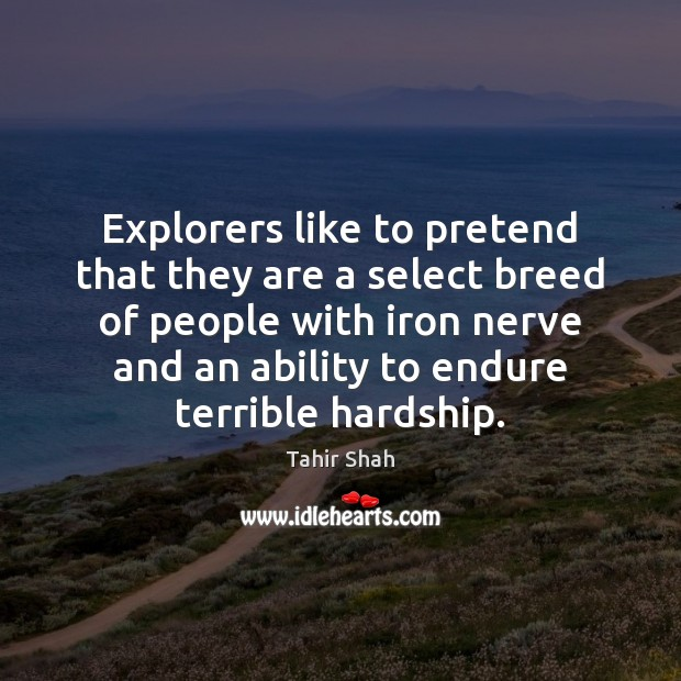 Explorers like to pretend that they are a select breed of people Pretend Quotes Image
