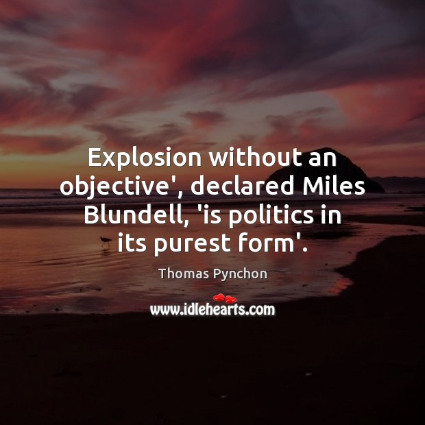 Image, Explosion without an objective', declared Miles Blundell, 'is politics in its purest