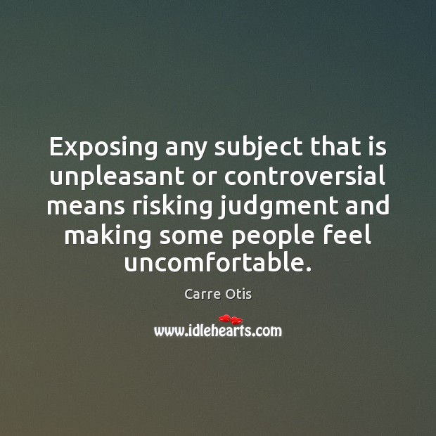Exposing any subject that is unpleasant or controversial means risking judgment and Image