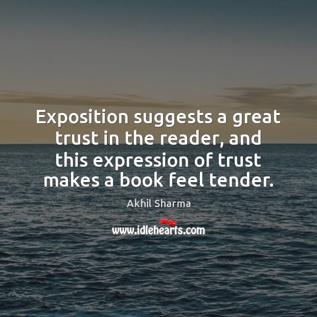 Image, Exposition suggests a great trust in the reader, and this expression of