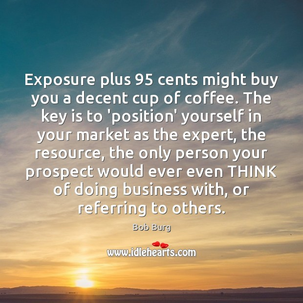 Exposure plus 95 cents might buy you a decent cup of coffee. The Image