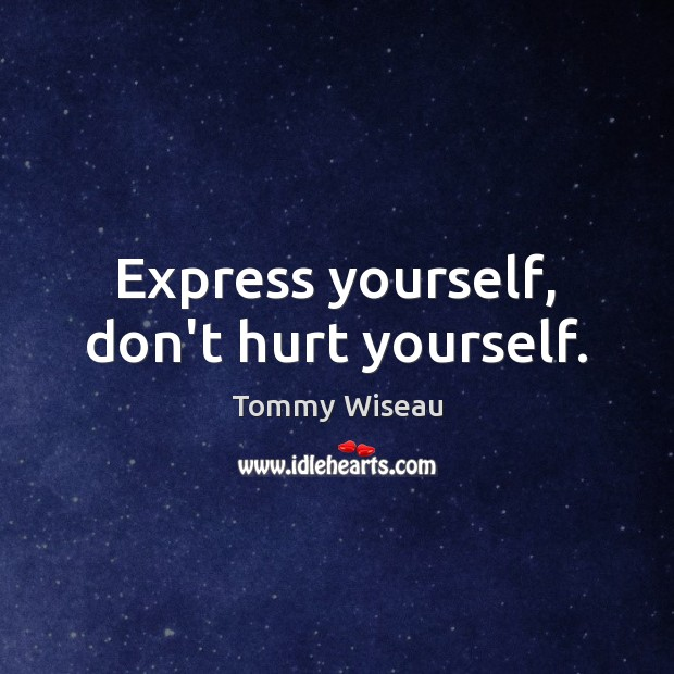 Image, Express yourself, don't hurt yourself.