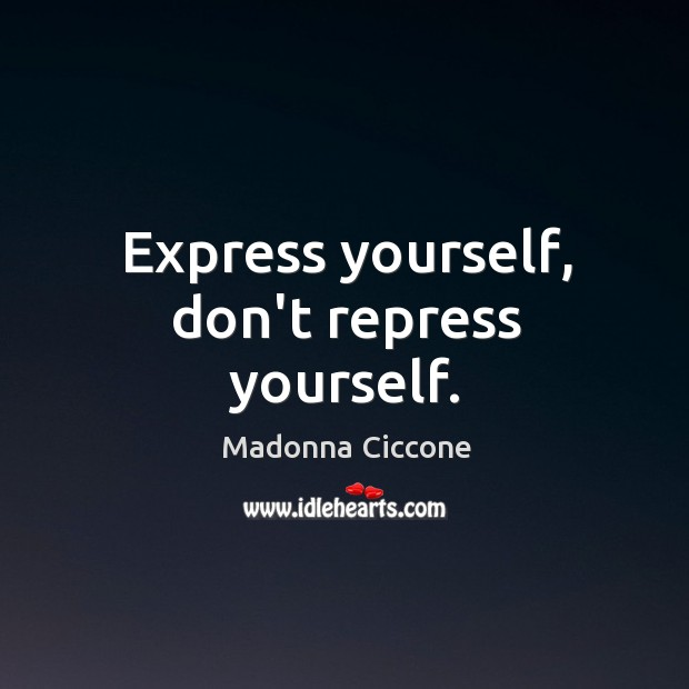 Express yourself, don't repress yourself. Image