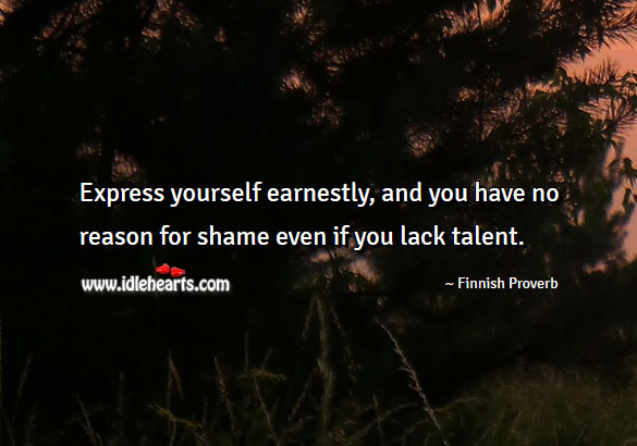 Express Yourself Earnestly, And You Have No Reason For Shame Even If You Lack Talent.