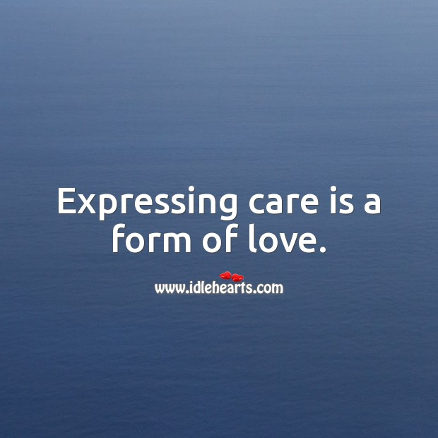 Expressing care is a form of love. Care Quotes Image