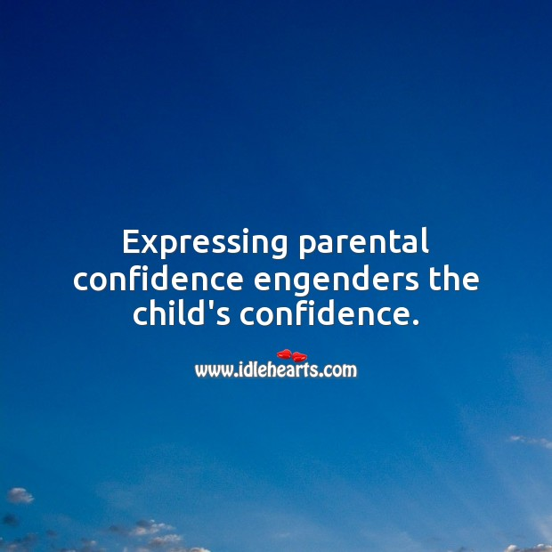 Expressing parental confidence engenders the child's confidence. Image