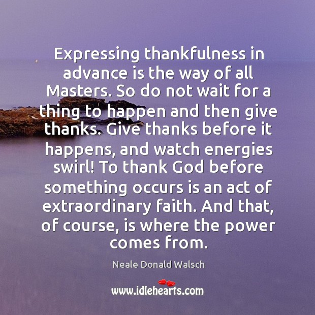 Expressing thankfulness in advance is the way of all Masters. So do Image