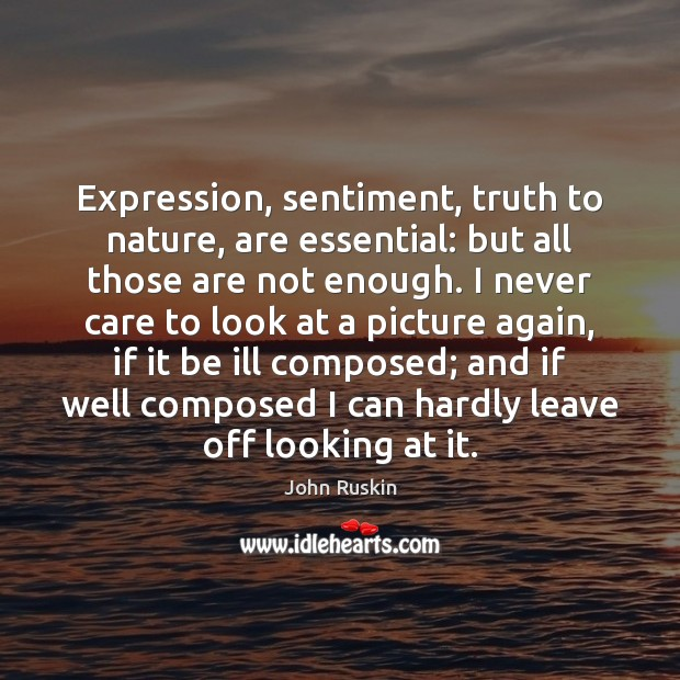 Image, Expression, sentiment, truth to nature, are essential: but all those are not