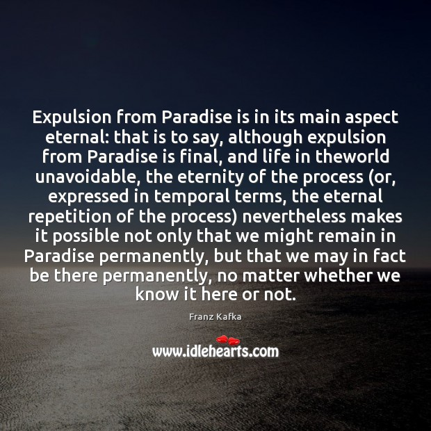 Expulsion from Paradise is in its main aspect eternal: that is to Franz Kafka Picture Quote